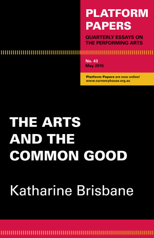 Katharine Brisbane arguing we need cultural leaders as much as we need obsessive artists in the recently released Platform Paper The Arts and the Common Good.