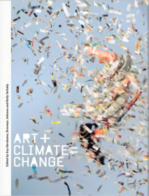 Cover of ART + CLIMATE = CHANGE Guy Abrahams, Kelly Gellatly, Bronwyn Johnson